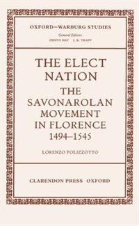 Book The Elect Nation: The Savonarolan Movement in Florence, 1494-1545 by Lorenzo Polizzotto