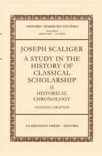 Book Joseph Scaliger: A Study in the History of Classical Scholarship II: Historical Chronology by Anthony Grafton