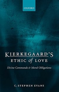 Book Kierkegaards Ethic of Love: Divine Commands and Moral Obligations by C. Stephen Evans