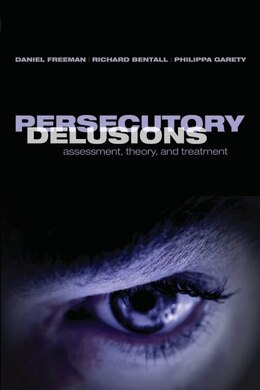 Book Persecutory Delusions: Assessment, Theory and Treatment by Daniel Freeman