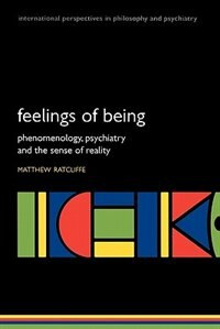 Book Feelings of Being: Phenomenology, psychiatry and the sense of reality by Matthew Ratcliffe