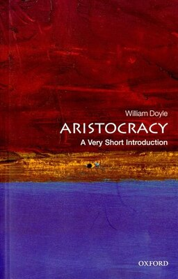 Book Aristocracy: A Very Short Introduction by Emeritus Professor of History and Senior Research  Doyle
