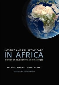 Book Hospice and Palliative Care in Africa: a review of developments and challenges by Michael Wright