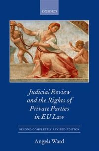 Book Judicial Review and the Rights of Private Parties in EU Law by Angela Ward