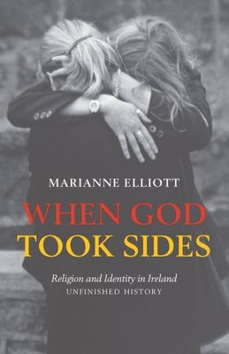 Book When God Took Sides: Religion and Identity in Irish History by Marianne Elliott
