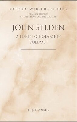 Book John Selden: A Life in Scholarship by G. J. Toomer