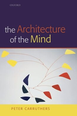Book The Architecture Of The Mind: Massive Modularity and the Flexibility of Thought by Peter Carruthers