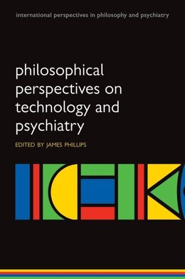 Book Philosophical Perspectives on Technology and Psychiatry by James Phillips