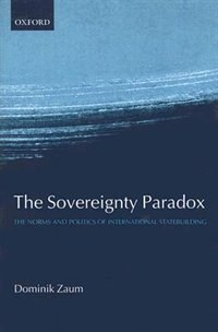 Book The Sovereignty Paradox: The Norms and Politics of International Statebuilding by Dominik Zaum
