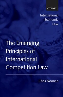 Book Emerging Principles of International Competition Law by Chris Noonan