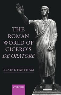 Book The Roman World of Ciceros De Oratore by Elaine Fantham