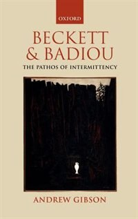 Book Beckett and Badiou: The Pathos of Intermittency by Andrew Gibson