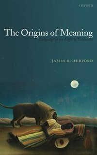 Book The Origins of Meaning: Language in the Light of Evolution by James Hurford