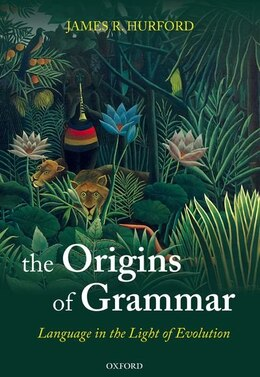 Book The Origins of Grammar: Language in the Light of Evolution II by James R. Hurford
