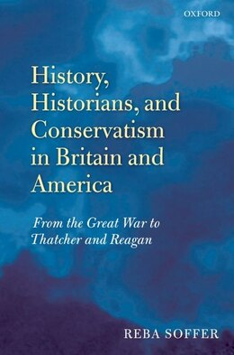 Book History, Historians, and Conservatism in Britain and America: From the Great War to Thatcher and… by Reba Soffer