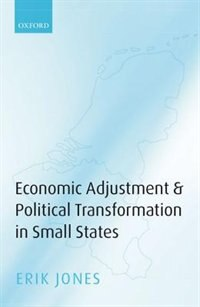 Book Economic Adjustment and Political Transformation in Small States by Erik Jones