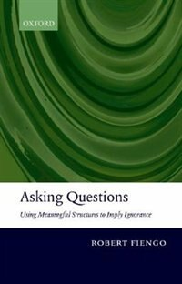 Book Asking Questions: Using meaningful structures to imply ignorance by Robert Fiengo