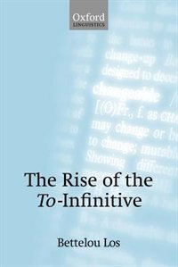 Book The Rise of the To-Infinitive by Bettelou Los