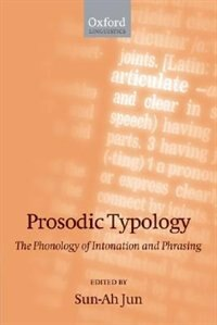 Book Prosodic Typology: The Phonology of Intonation and Phrasing by Sun-Ah Jun