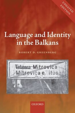 Book Language and Identity in the Balkans: Serbo-Croatian and Its Disintegration by Robert D. Greenberg