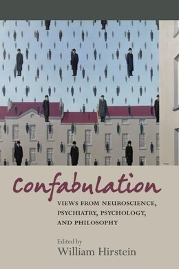 Book Confabulation: views from neuroscience, psychiatry, psychology and philosophy by William Hirstein