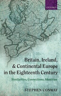 Book Britain, Ireland, and Continental Europe in the Eighteenth Century: Similarities, Connections… by Stephen Conway