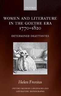 Book Women and Literature in the Goethe Era 1770-1820: Determined Dilettantes by Helen Fronius
