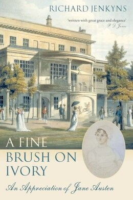 Book A Fine Brush On Ivory: An Appreciation of Jane Austen by Richard Jenkyns