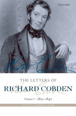 Book The Letters of Richard Cobden: Volume I: 1815-1847 by Anthony Howe