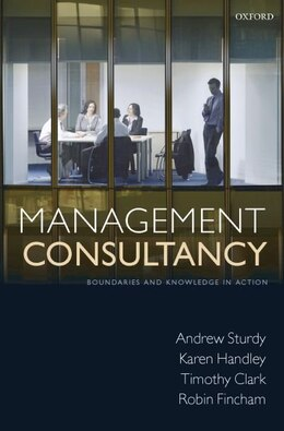Book Management Consultancy: Boundaries And Knowledge In Action by Andrew Sturdy