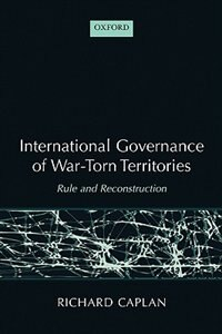 Book International Governance of War-Torn Territories: Rule and Reconstruction by Richard Caplan