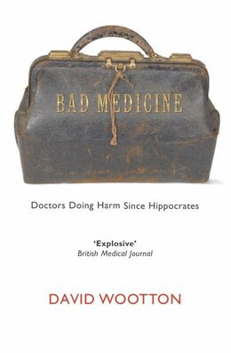Book Bad Medicine: Doctors Doing Harm Since Hippocrates by David Wootton