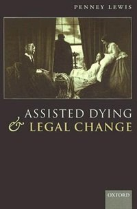 Book Assisted Dying And Legal Change by Penney Lewis