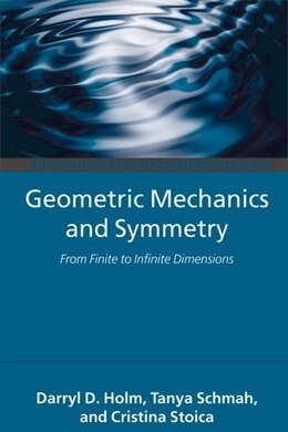 Book Geometric Mechanics and Symmetry: From Finite to Infinite Dimensions by Darryl D. Holm