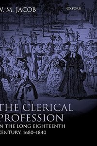 Book The Clerical Profession in the Long Eighteenth Century, 1680-1840 by W. M. Jacob