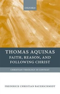 Book Thomas Aquinas: Faith, Reason, and Following Christ by Frederick Christian Bauerschmidt
