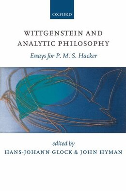Book Wittgenstein and Analytic Philosophy: Essays for P. M. S. Hacker by Hans-Johann Glock