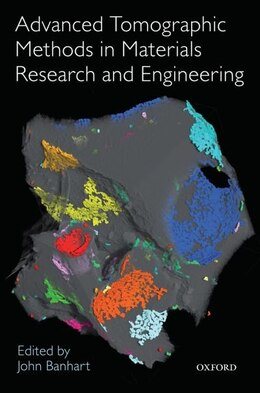 Book Advanced Tomographic Methods in Materials Research and Engineering by John Banhart