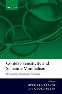 Book Context-Sensitivity and Semantic Minimalism: New Essays on Semantics and Pragmatics by Gerhard Preyer
