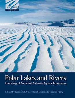Book Polar Lakes and Rivers: Limnology of Arctic and Antarctic Aquatic Ecosystems by Warwick F. Vincent