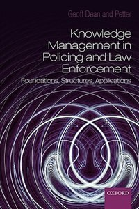 Book Knowledge Management In Policing And Law Enforcement: Foundations, Structures and Applications by Geoffrey Dean