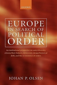 Book Europe in Search of Political Order: An Institutional Perspective on Unity/Diversity, Citizens… by Johan P. Olsen