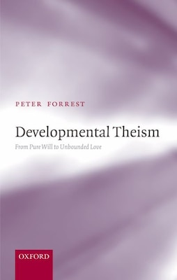 Book Developmental Theism: From Pure Will to Unbounded Love by Peter Forrest