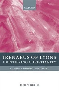 Book Irenaeus of Lyons: Identifying Christianity by John Behr