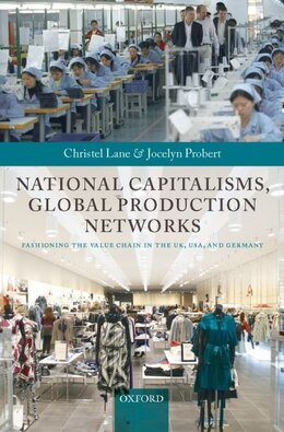Book National Capitalisms, Global Production Networks: Fashioning the Value Chain in the UK, US, and… by Christel Lane