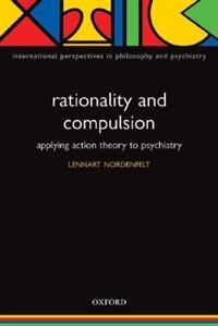 Book Rationality and Compulsion: Applying action theory to psychiatry by Lennart Nordenfelt