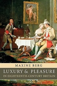 Book Luxury and Pleasure in Eighteenth-Century Britain by Maxine Berg