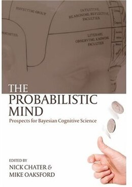Book The Probabilistic Mind: Prospects for Bayesian cognitive science by Nick Chater