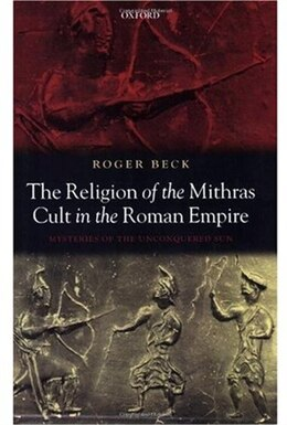 Book The Religion of the Mithras Cult in the Roman Empire: Mysteries of the Unconquered Sun by Roger Beck