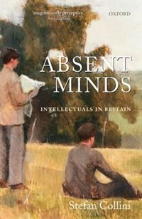 Book Absent Minds: Intellectuals in Britain by Stefan Collini